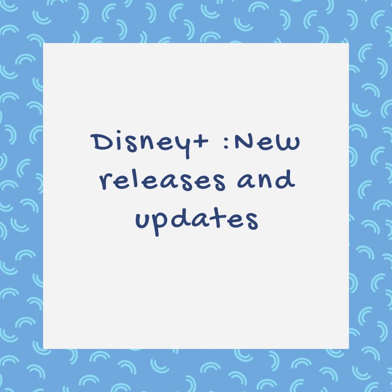 Disney+:New releases and updates