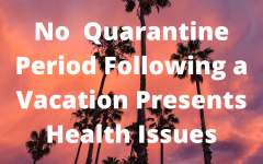 Although the beach sounds good now, there's still a national pandemic happening. Schools should begin to consider a quarantine period for students who travel.