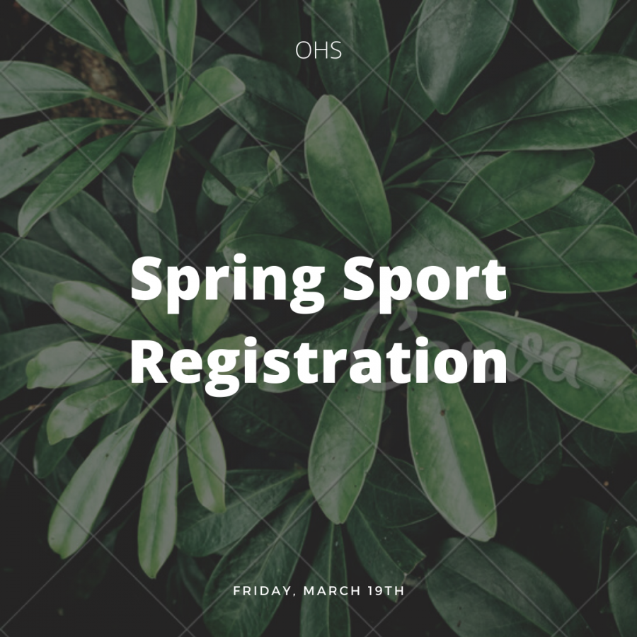 Sign up for spring sports is open through the OHS Activities Office